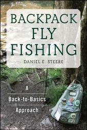 Backpack Fly Fishing: A Back-to-Basics Approach
