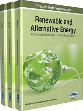 Renewable and Alternative Energy: Concepts, Methodologies, Tools, and Applications: Concepts, Methodologies, Tools, and Applications