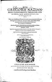 DIVI GREGORII NAZIANZENI, COGNOMENTO THEOLOGI, OPERA OMNIA, QVAE QVIDEM EXTANT, NOVA TRANSLATIONE DONATA. Vnà cum doctissimis Nicetae Setronij commentarijs in sedecim Panegyricas orationes, intextis etiam quibusdam Pselli enarrationibus in obscuriora loca secundae orationis de Paschate. Adiunctum est praeterea Nonni opusculum, quo prophanas historias et fabulas, quae in Inuectiuis aduersus Iulianum Apostatam reperiuntur, exponit. Quae omnia nunc primùm Latina facta sunt, IACOBI BILLII Prunaei, S. Michaëlis in Eremo Abbatis, diligentia et labore. Qua in hac editione accesserint operum Catalogus post Authoris vitam subiectus indicabit. Addita sunt etiam vbíque breuia quaedam Scholia eòdem Abbate authore. CVM TRIPLICI INDICE