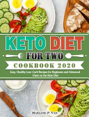 Keto Diet For Two Cookbook 2020: Easy, Healthy Low-Carb Recipes for Beginners and Advanced Users on the Keto Diet