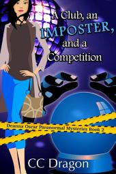 A Club, An Imposter, And A Competition: Deanna Oscar Paranormal Mystery, #2