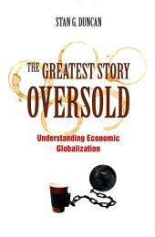 The Greatest Story Oversold: Understanding Economic Globalization: Understanding Economic Globalization