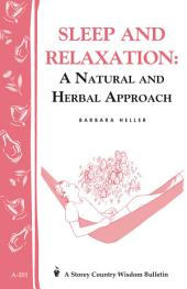 Sleep and Relaxation: A Natural and Herbal Approach: Storey's Country Wisdom Bulletin A-201