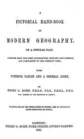 A Pictorial Hand-Book of Modern Geography, on a popular plan, compiled from the best authorities, English and foreign, and completed to the present time; with numerous tables and a general index ... Illustrated by 150 engravings on wood, and 51 accurate maps engraved on steel