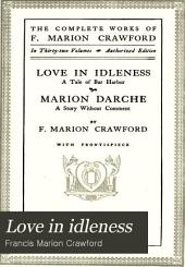 Love in Idleness: Or Tale of Bar Harbour [and] Marion Darche, a Story Without Comment