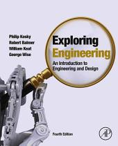 Exploring Engineering: An Introduction to Engineering and Design, Edition 4