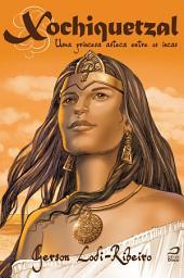 Xochiquetzal: uma princesa asteca entre os incas