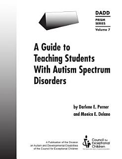 A Guide to Teaching Students with Autism Spectrum Disorders Book