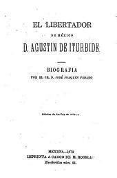 El Libertador de México, D. Agustín de Iturbide: biografia