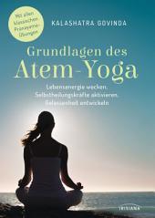 Grundlagen des Atem-Yoga: Lebensenergie wecken, Selbstheilungskräfte aktivieren, Gelassenheit entwickeln - Mit allen klassischen Pranayama-Übungen