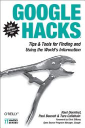 Google Hacks: Tips & Tools for Finding and Using the World's Information, Edition 3