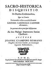 Sacro-historica disquisitio de duobus emblematibus quae in cimelio ... Gasparis Cardinalis Carpinei asservantur, in quorum altero praecipue disceptatur an duo Philippi imperatores fuerint christiani