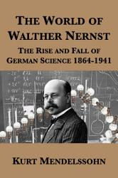 The World Of Walther Nernst The Rise And Fall Of German Science 1864 1941 Book PDF