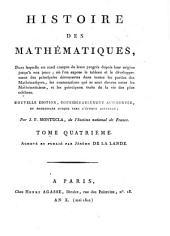 Histoire Des Mathématiques: Dans laquelle on rend compte de leurs progrès depuis leur origine jusqu'à nos jours : où l'on expose le tableau et le développement des principales découvertes dans toutes les parties des Mathématiques, les contestations qui se sont élevées entre les Mathématiciens, et les principaux traits de la vie des plus célèbres, Volume4