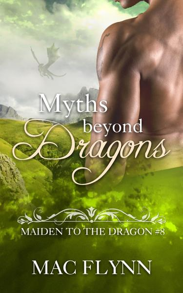 Myths Beyond Dragons: Maiden to the Dragon #8 (Alpha Dragon Shifter Romance) Pdf Book