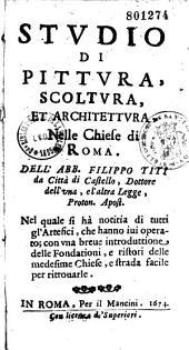 Studio di pittura, scoltura et architettura nelle chiese di Roma, dell'abb. Filippo Titi,...