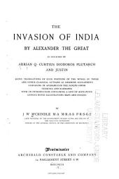 The Invasion of India by Alexander the Great as Described by Arrian, Q. Curtius, Diodoros, Plutarch and Justin: Being Translations of Such Portions of the Works of These and Other Classical Authors as Describe Alexander's Campaigns in Afghanistan, the Punjâb, Sindh, Gedrosia and Karmania