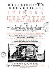 Ouresifoitis helveticus, sive Itinera per Helvetiae alpinas regiones facta annis 1702...-1711...a Johanne Jacobo Scheuchzero,... Novissime editus [t. I], Primum editus