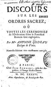 Discours sur les ordres sacrez, où les cérémonies de l'ordination selon le pontifical romain sont expliquées... par Antoine Godeau, Evêque de Vence