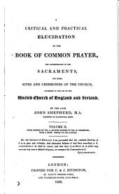 A critical and practical elucidation of the Book of common prayer, and administration of the sacraments, and other rites and ceremonies of the Church: Volume 2
