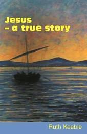 Jesus - A True Story