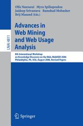 Advances in Web Mining and Web Usage Analysis: 8th International Workshop on Knowledge Discovery on the Web, WebKDD 2006 Philadelphia, USA, August 20, 2006 Revised Papers
