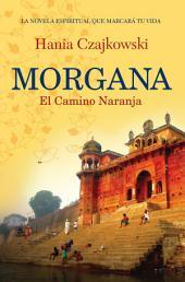 Morgana. El Camino Naranja: La novela espiritual que marcará tu vida