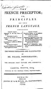 The French Preceptor  Or  Principles of the French Language     The Whole Explained and Illustrated by Mr  Pigasse  French master  and the English Part Revised and Corrected by Samuel Whyte PDF