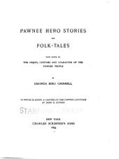 Pawnee Hero Stories and Folk-tales: With Notes on the Origin, Customs and Character of the Pawnee People