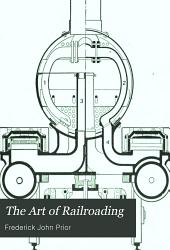 The Art of Railroading: Or, The Technique of Modern Transportation, Volume 1