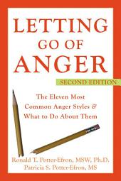 Letting Go of Anger: The Eleven Most Common Anger Styles and What to Do About Them, Edition 2