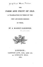The Farm and Fruit of Old: A Translation in Verse of the First and Second Georgics of Virgil