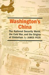 Washington's China: The National Security World, the Cold War, and the Origins of Globalism