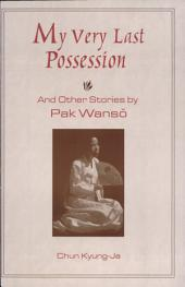 My Very Last Possession: And Other Stories by Pak Wanso