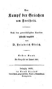Der Kampf der Griechen um Freiheit: Nach den zuverlässigsten Quellen historisch dargestellt. ¬Die Ereignisse des Jahres 1821, Band 1
