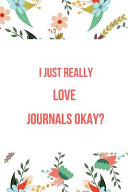 I Just Really Love Journals Okay