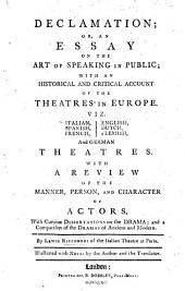 Declamation; Or, an Essay on the Art of Speaking in Public; with an Historical and Critical Account of the Theatres in Europe. By L. Riccoboni. With Notes by the Author and the Translator