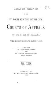Cases Determined in the St. Louis and the Kansas City Courts of Appeals of the State of Missouri: Volume 29