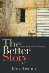 Better Story, The: Queer Affects from the Middle East