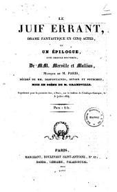 Le juif errant: drame fantastique en cinq actes et un épilogue avec choeurs nouveaux, de MM. Merville et Mallian