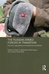 The Russian Armed Forces in Transition: Economic, geopolitical and institutional uncertainties