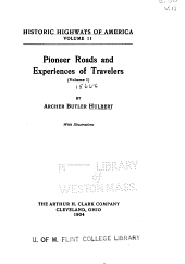 Historic Highways of America ...: Pioneer roads and experiences of travelers. 1904