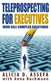 Teleprospecting for Executives Who Sell Complex Solutions