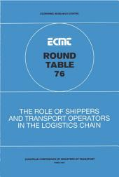 ECMT Round Tables The Role of Shippers and Transport Operators in the Logistics Chain Report of the Seventy-Sixth Round Table on Transport Economics Held in Paris on 29-30 April 1987: Report of the Seventy-Sixth Round Table on Transport Economics Held in Paris on 29-30 April 1987