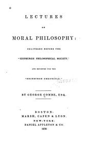 "Lectures on Moral Philosophy: Delivered Before the ""Edinburgh Philosophical Society,"" and Reported for the ""Edinburgh Chronicle."""