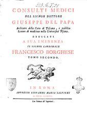 Consulti medici del signor dottore Giuseppe Del Papa archiatro della Corte di Toscana ... Tomo primo (-secondo): Volume 2