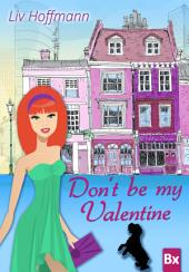 Don't be my Valentine: Liebesroman