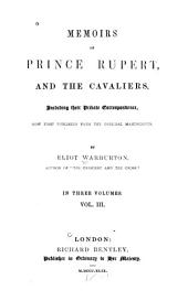Memoirs of Prince Rupert, and the Cavaliers: Including Their Private Correspondence, Now First Published from the Original Manuscripts, Volume 3