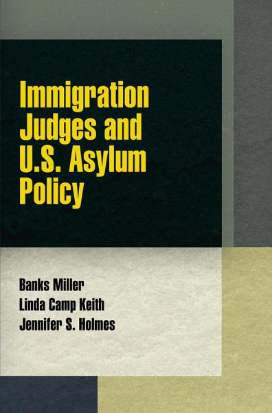 Immigration Judges and U S  Asylum Policy