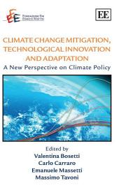 Climate Change Mitigation, Technological Innovation and Adaptation: A New Perspective on Climate Policy